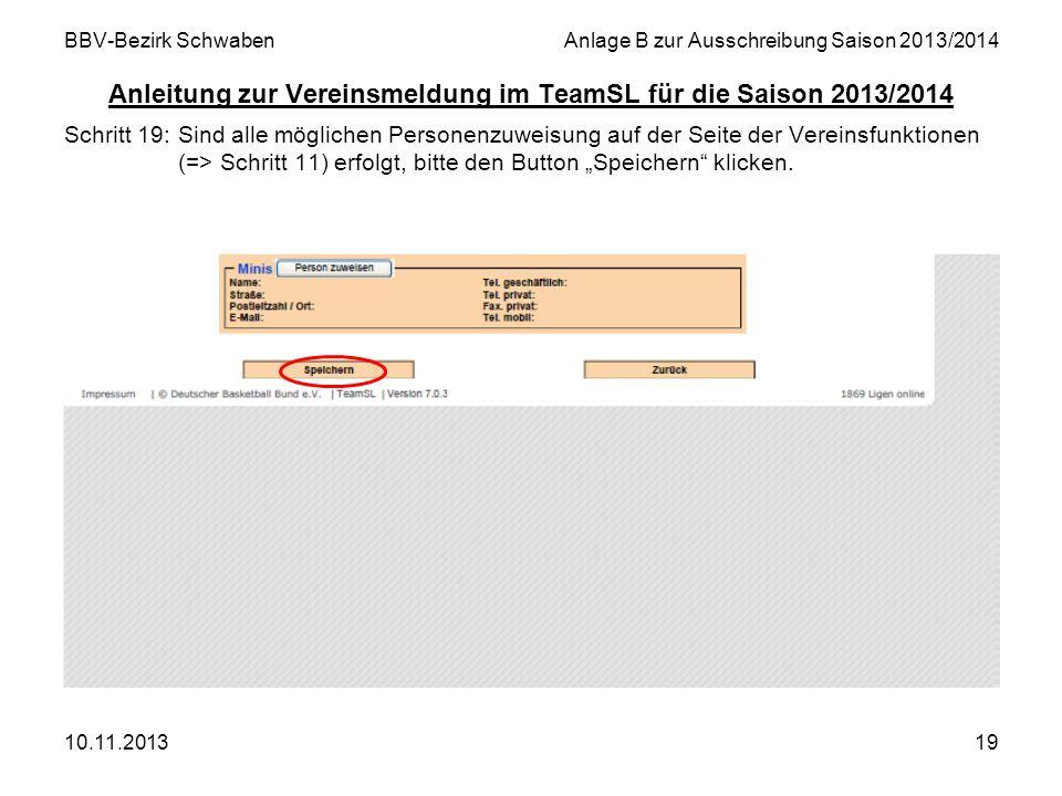 10.11.201319 BBV-Bezirk SchwabenAnlage B zur Ausschreibung Saison 2013/2014 Anleitung zur Vereinsmeldung im TeamSL für die Saison 2013/2014 Schritt 19