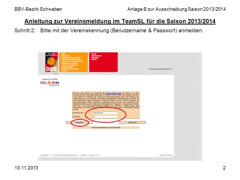 10.11.20132 BBV-Bezirk SchwabenAnlage B zur Ausschreibung Saison 2013/2014 Anleitung zur Vereinsmeldung im TeamSL für die Saison 2013/2014 Schritt 2:B