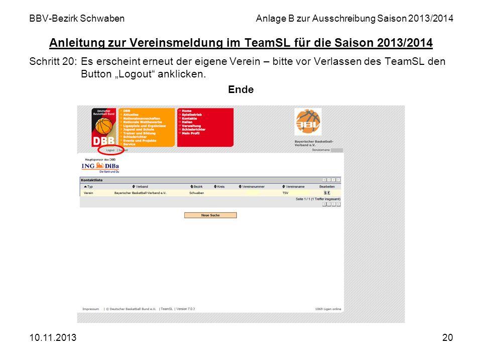 10.11.201320 BBV-Bezirk SchwabenAnlage B zur Ausschreibung Saison 2013/2014 Anleitung zur Vereinsmeldung im TeamSL für die Saison 2013/2014 Schritt 20
