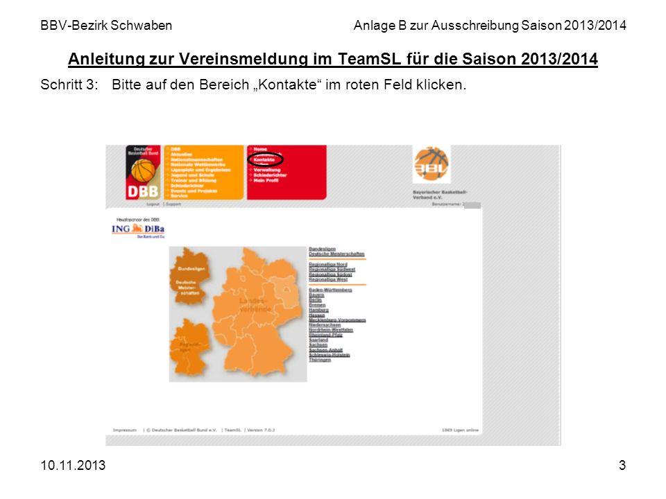 10.11.20133 BBV-Bezirk SchwabenAnlage B zur Ausschreibung Saison 2013/2014 Anleitung zur Vereinsmeldung im TeamSL für die Saison 2013/2014 Schritt 3:B