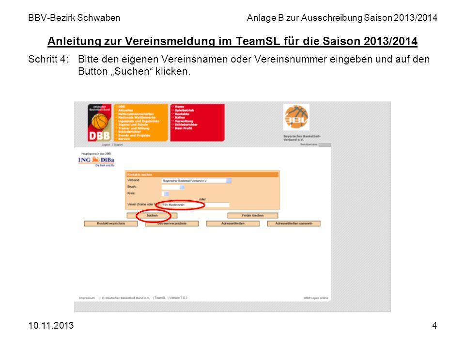 10.11.20134 BBV-Bezirk SchwabenAnlage B zur Ausschreibung Saison 2013/2014 Anleitung zur Vereinsmeldung im TeamSL für die Saison 2013/2014 Schritt 4:B