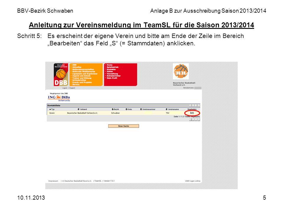 10.11.20135 BBV-Bezirk SchwabenAnlage B zur Ausschreibung Saison 2013/2014 Anleitung zur Vereinsmeldung im TeamSL für die Saison 2013/2014 Schritt 5:E