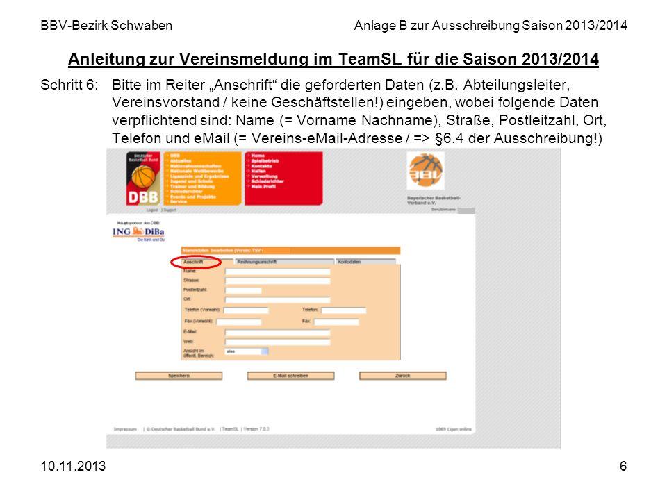 10.11.20136 BBV-Bezirk SchwabenAnlage B zur Ausschreibung Saison 2013/2014 Anleitung zur Vereinsmeldung im TeamSL für die Saison 2013/2014 Schritt 6:B