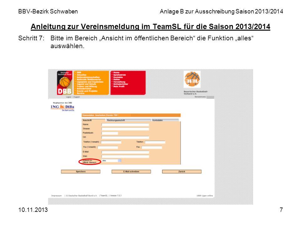 10.11.20137 BBV-Bezirk SchwabenAnlage B zur Ausschreibung Saison 2013/2014 Anleitung zur Vereinsmeldung im TeamSL für die Saison 2013/2014 Schritt 7:B