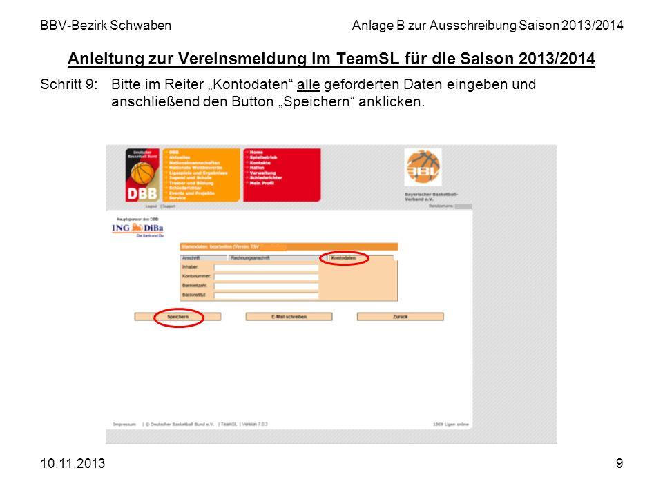 10.11.20139 BBV-Bezirk SchwabenAnlage B zur Ausschreibung Saison 2013/2014 Anleitung zur Vereinsmeldung im TeamSL für die Saison 2013/2014 Schritt 9:B
