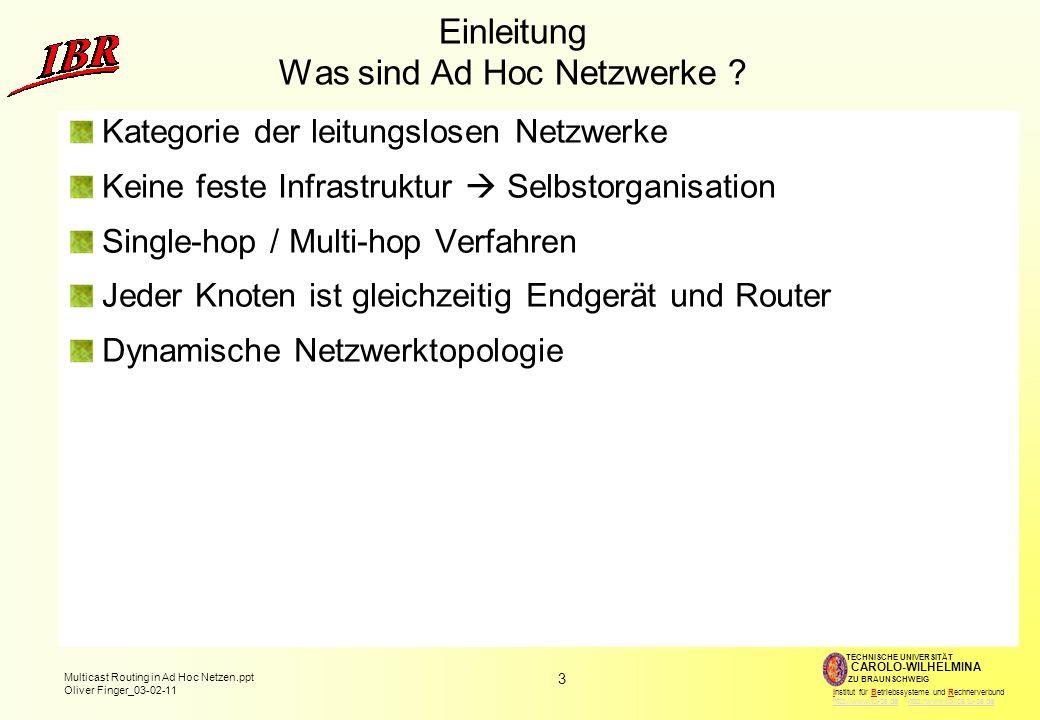 3 Multicast Routing in Ad Hoc Netzen.ppt Oliver Finger_03-02-11 TECHNISCHE UNIVERSITÄT ZU BRAUNSCHWEIG CAROLO-WILHELMINA Institut für Betriebssysteme und Rechnerverbund http://www.tu-bs.de http://www.ibr.cs.tu-bs.dehttp://www.tu-bs.dehttp://www.ibr.cs.tu-bs.de Einleitung Was sind Ad Hoc Netzwerke .