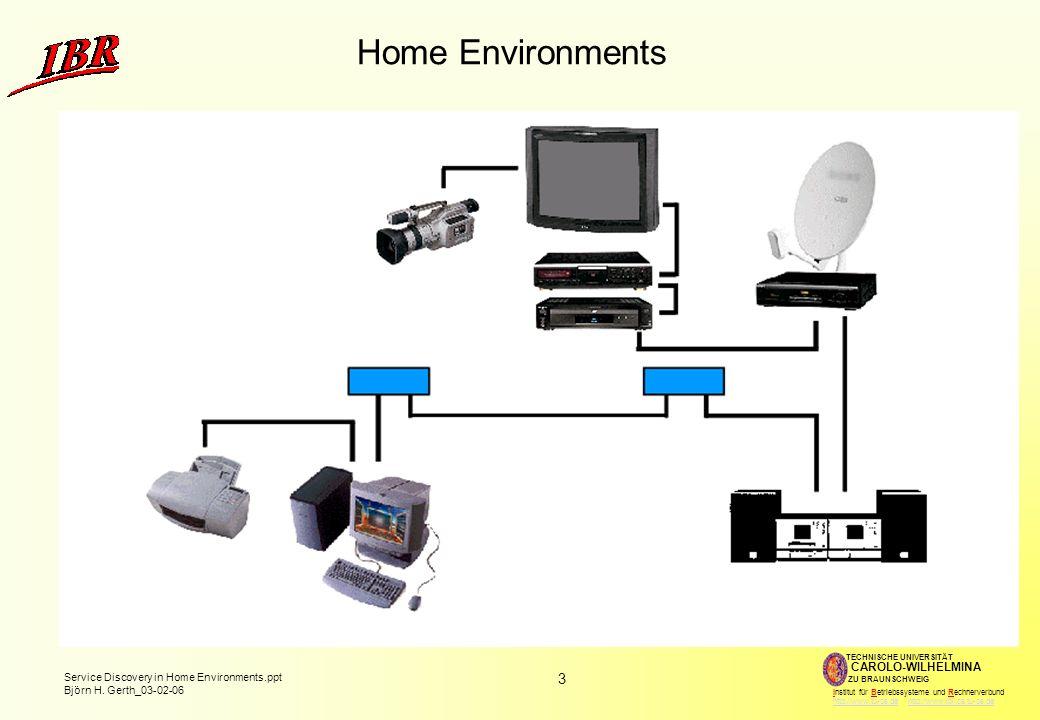 3 Service Discovery in Home Environments.ppt Björn H. Gerth_03-02-06 TECHNISCHE UNIVERSITÄT ZU BRAUNSCHWEIG CAROLO-WILHELMINA Institut für Betriebssys