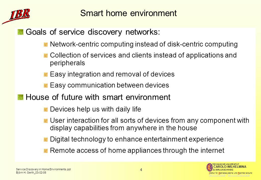4 Service Discovery in Home Environments.ppt Björn H. Gerth_03-02-06 TECHNISCHE UNIVERSITÄT ZU BRAUNSCHWEIG CAROLO-WILHELMINA Institut für Betriebssys
