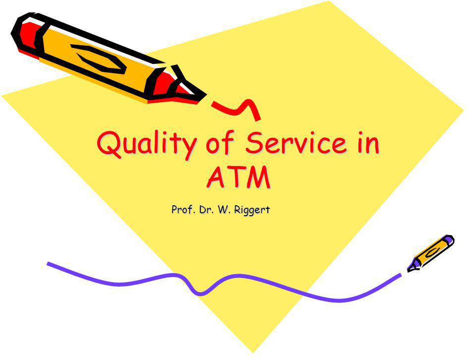 Quality of Service in ATM Prof. Dr. W. Riggert