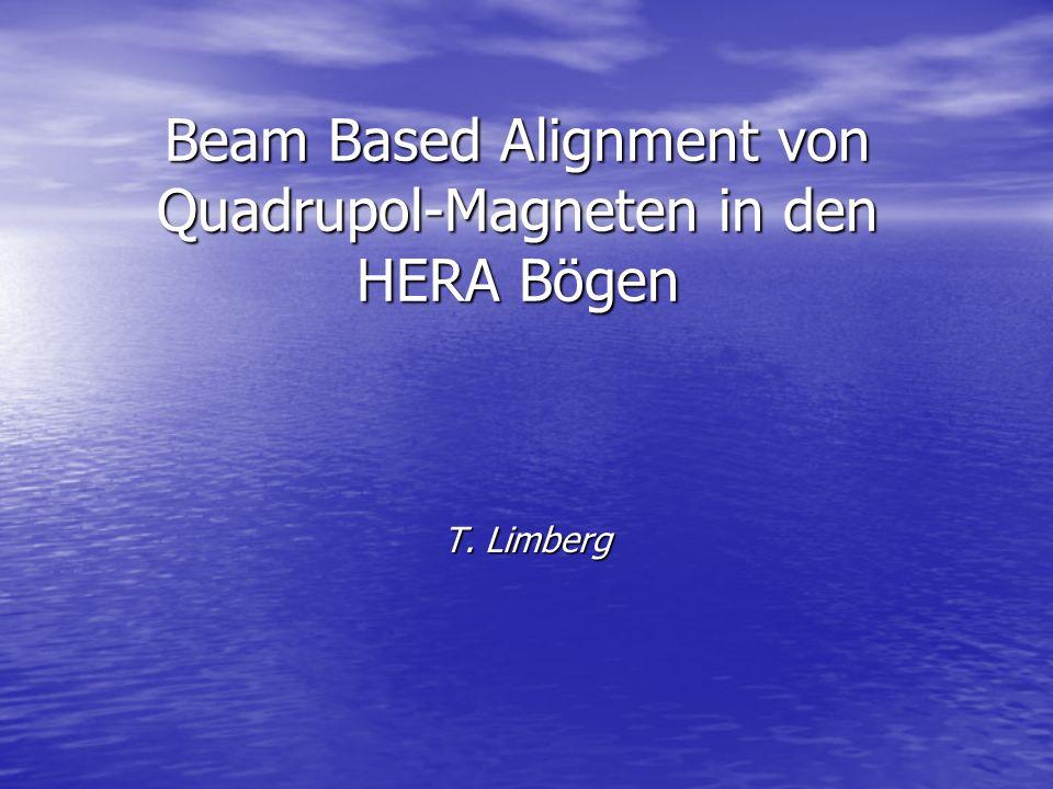 Beam Based Alignment von Quadrupol-Magneten in den HERA Bögen T. Limberg