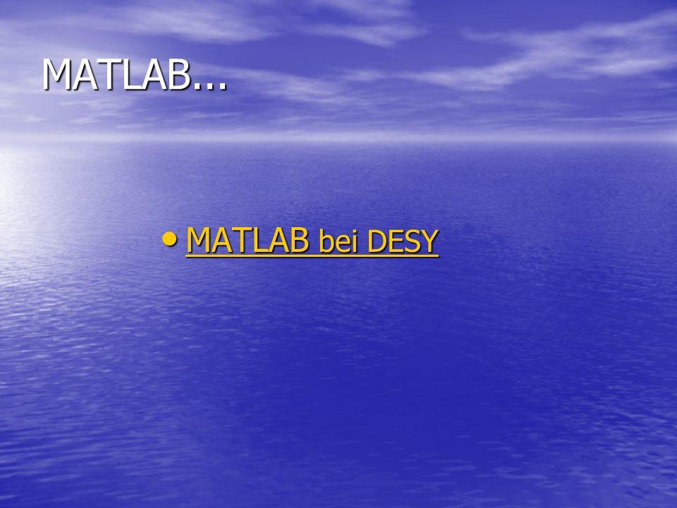 MATLAB... MATLAB bei DESY MATLAB bei DESY MATLAB bei DESY MATLAB bei DESY