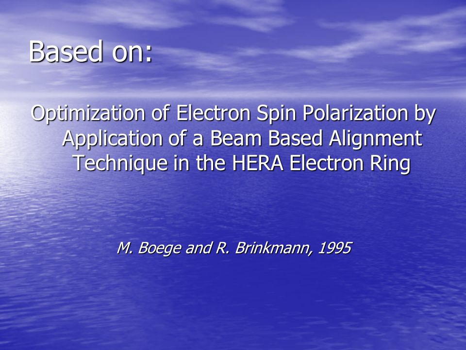 Based on: Optimization of Electron Spin Polarization by Application of a Beam Based Alignment Technique in the HERA Electron Ring M. Boege and R. Brin