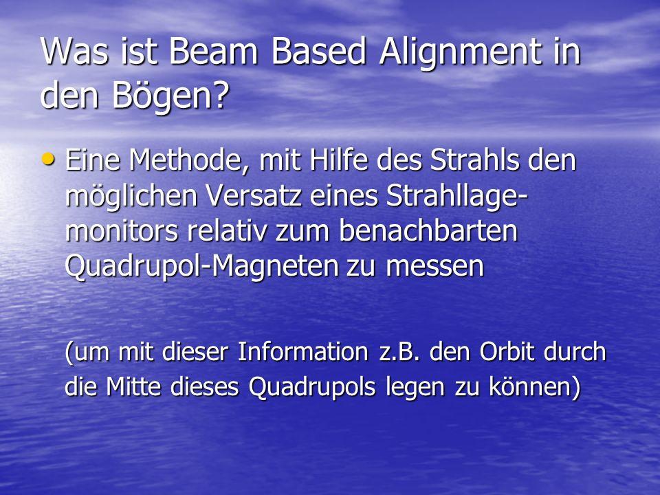 Was ist Beam Based Alignment in den Bögen? Eine Methode, mit Hilfe des Strahls den möglichen Versatz eines Strahllage- monitors relativ zum benachbart