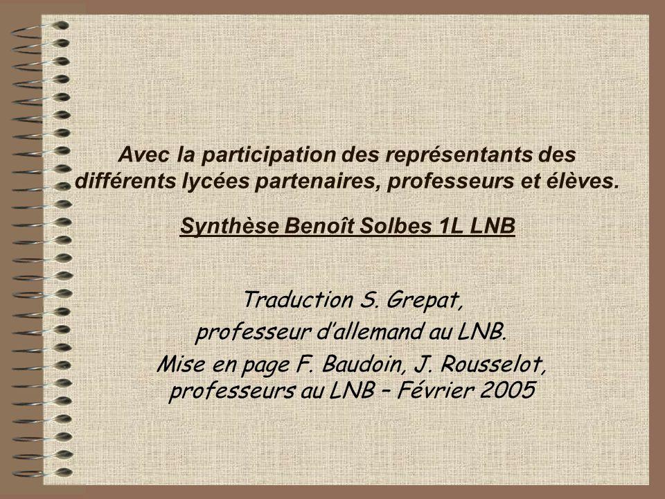 Avec la participation des représentants des différents lycées partenaires, professeurs et élèves. Synthèse Benoît Solbes 1L LNB Traduction S. Grepat,