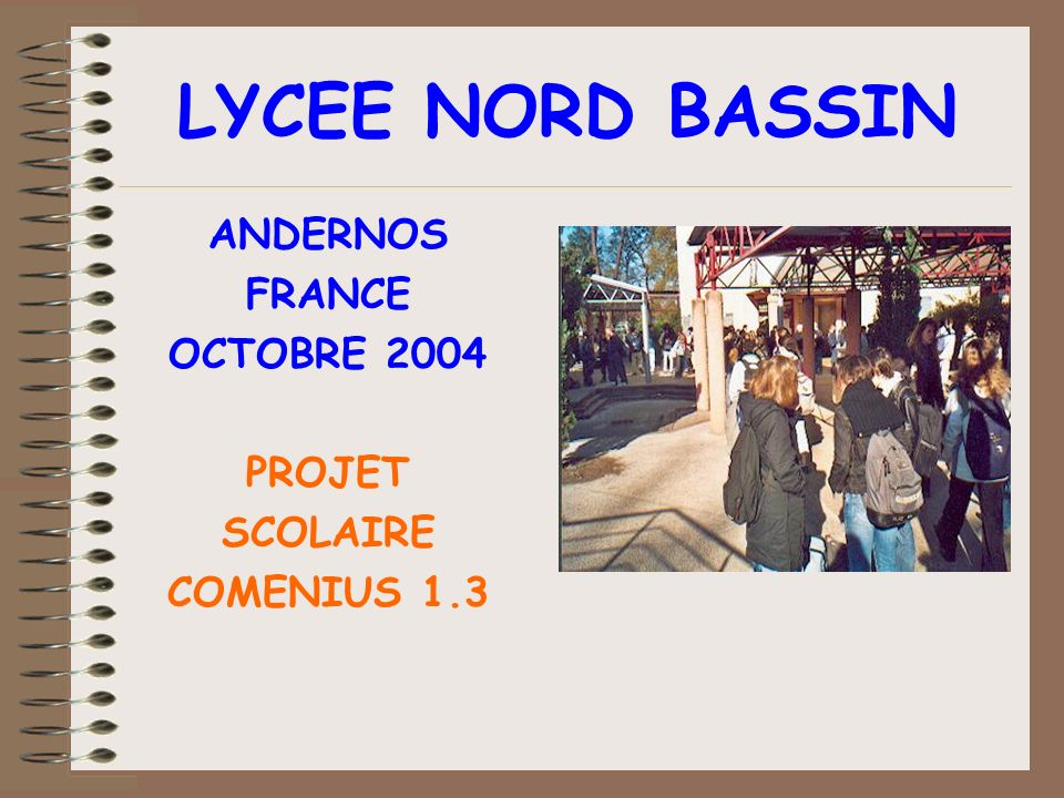 LYCEE NORD BASSIN ANDERNOS FRANCE OCTOBRE 2004 PROJET SCOLAIRE COMENIUS 1.3
