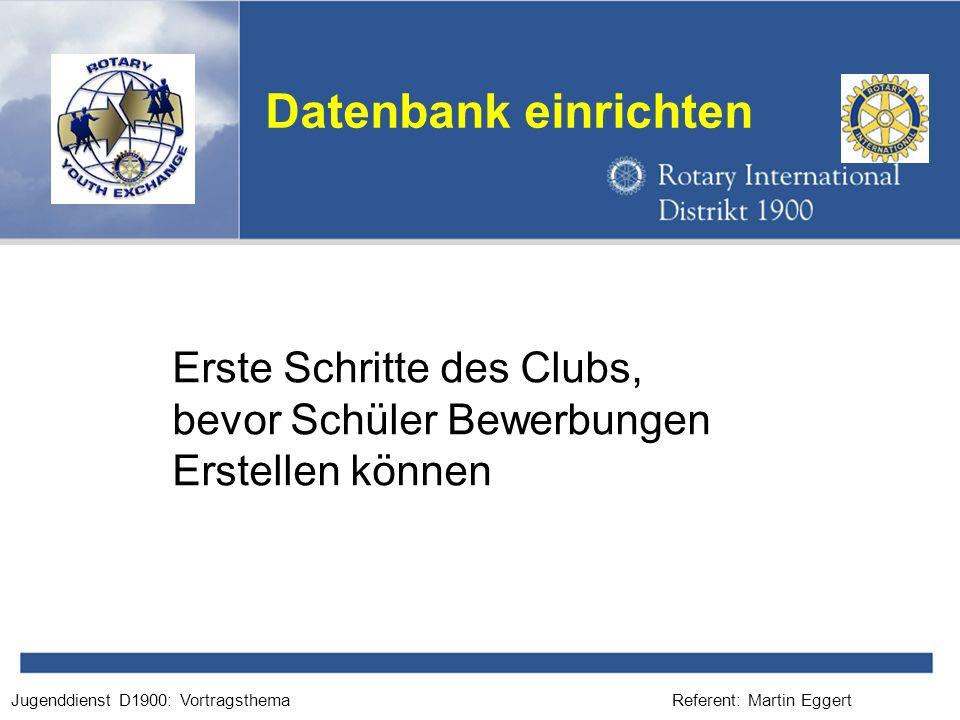 Referent: Martin EggertJugenddienst D1900: Vortragsthema Datenbank einrichten Stand: 4.09.2008 Stand: 04.09.2008 Erste Schritte des Clubs, bevor Schül