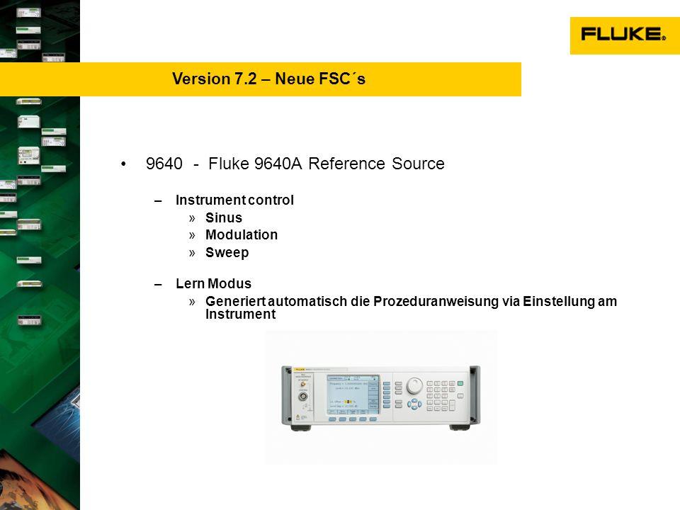 9640 - Fluke 9640A Reference Source – –Instrument control »Sinus »Modulation »Sweep – –Lern Modus »Generiert automatisch die Prozeduranweisung via Einstellung am Instrument Version 7.2 – Neue FSC´s