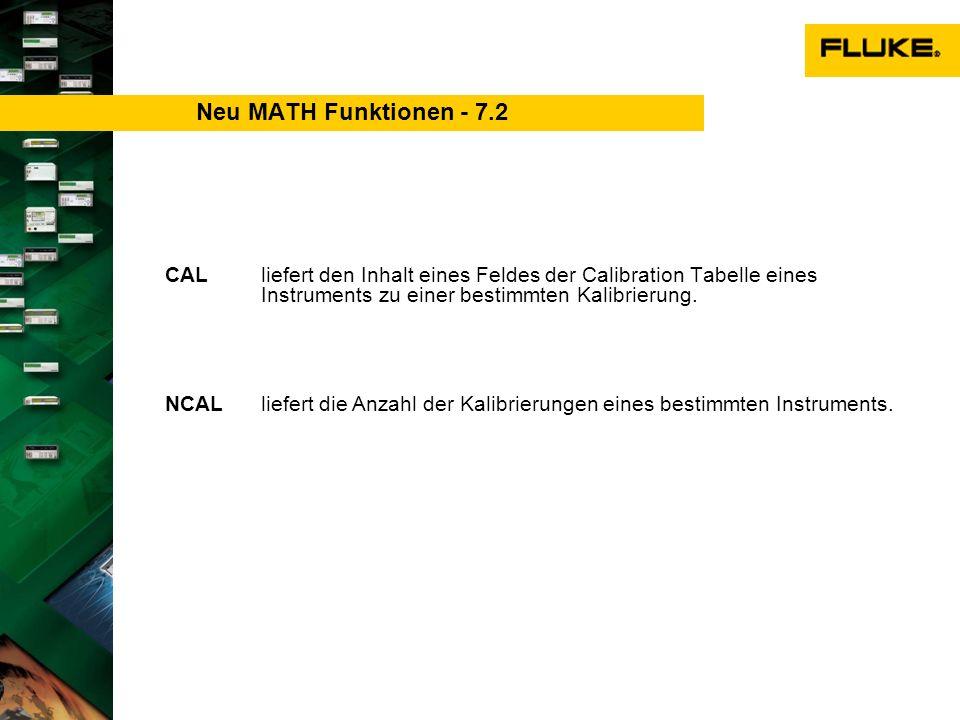 CAL liefert den Inhalt eines Feldes der Calibration Tabelle eines Instruments zu einer bestimmten Kalibrierung. Neu MATH Funktionen - 7.2 NCALliefert