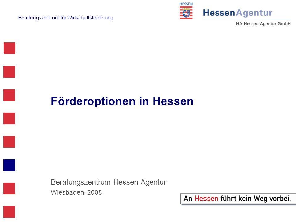 Beratungszentrum für Wirtschaftsförderung Förderoptionen in Hessen Beratungszentrum Hessen Agentur Wiesbaden, 2008