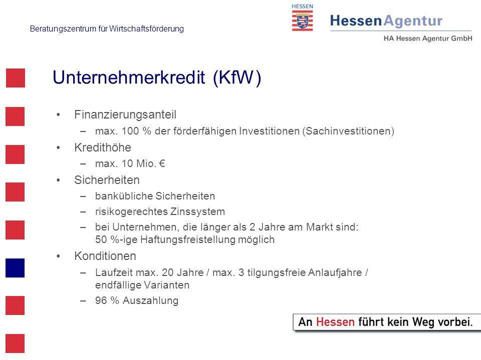 Beratungszentrum für Wirtschaftsförderung Unternehmerkredit (KfW) Finanzierungsanteil –max. 100 % der förderfähigen Investitionen (Sachinvestitionen)
