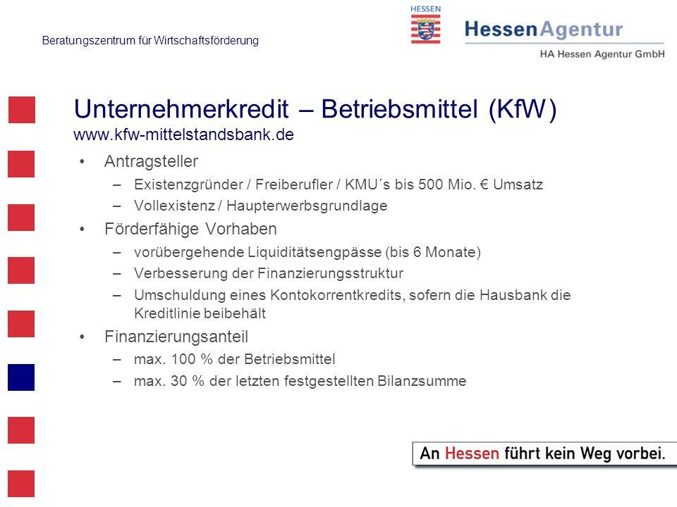 Beratungszentrum für Wirtschaftsförderung Unternehmerkredit – Betriebsmittel (KfW) www.kfw-mittelstandsbank.de Antragsteller –Existenzgründer / Freibe