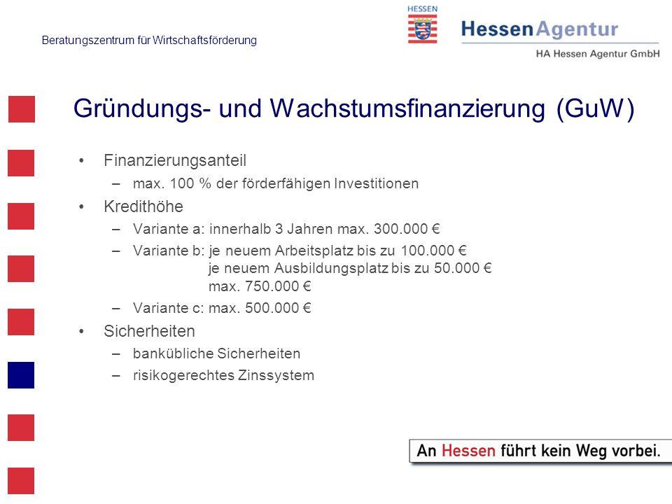 Beratungszentrum für Wirtschaftsförderung Gründungs- und Wachstumsfinanzierung (GuW) Finanzierungsanteil –max. 100 % der förderfähigen Investitionen K
