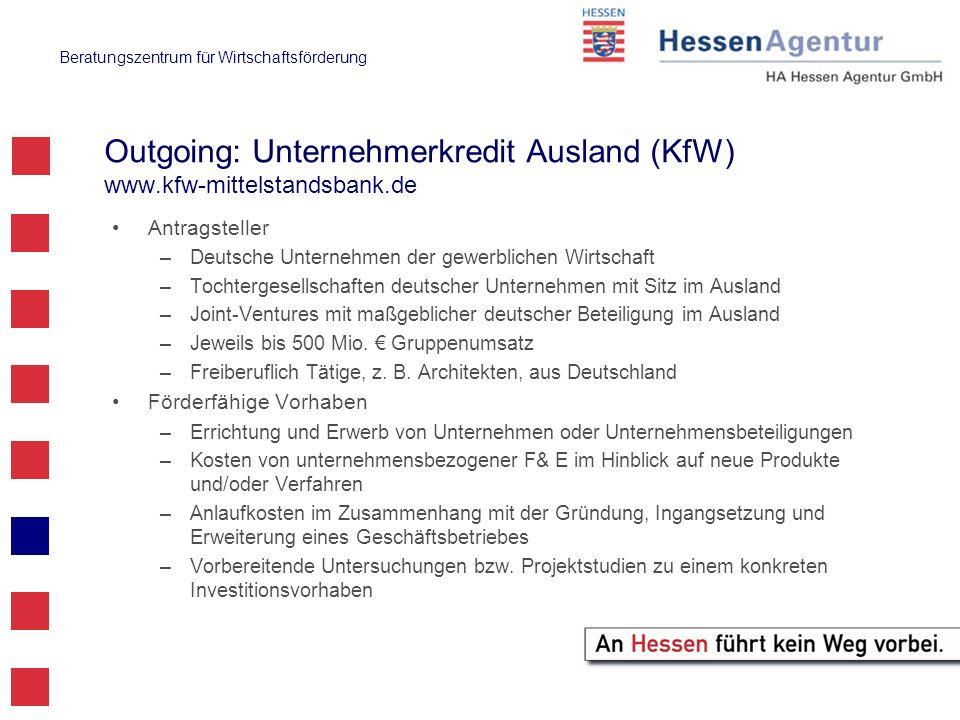 Beratungszentrum für Wirtschaftsförderung Outgoing: Unternehmerkredit Ausland (KfW) www.kfw-mittelstandsbank.de Antragsteller –Deutsche Unternehmen de