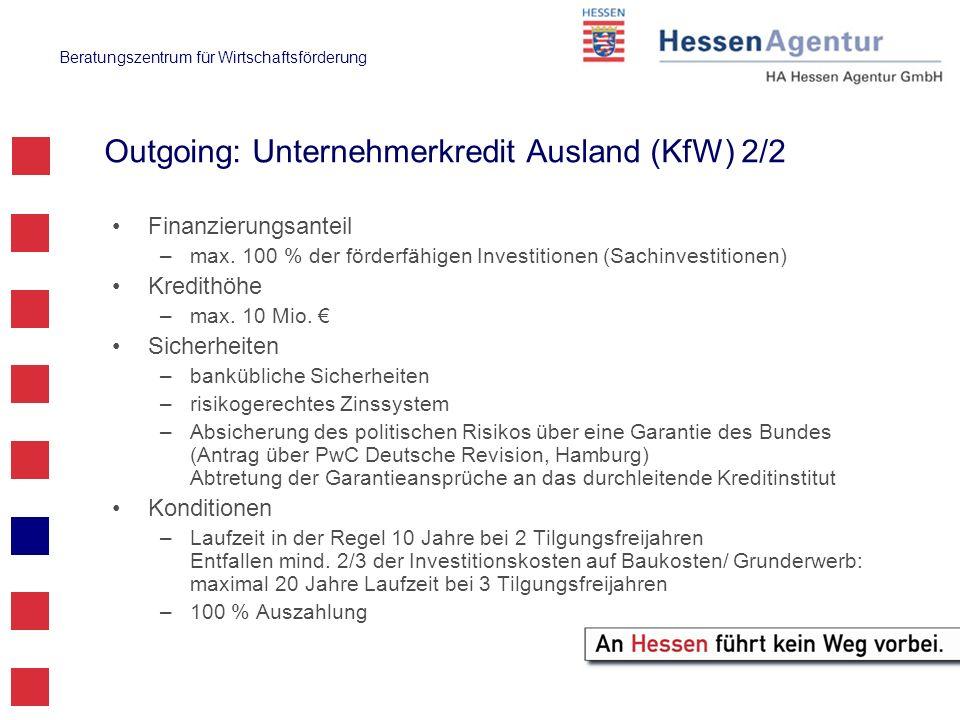 Beratungszentrum für Wirtschaftsförderung Outgoing: Unternehmerkredit Ausland (KfW) 2/2 Finanzierungsanteil –max. 100 % der förderfähigen Investitione