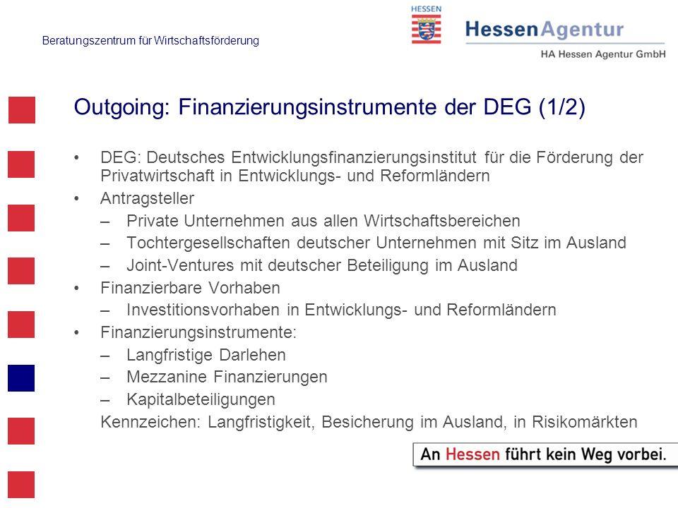 Beratungszentrum für Wirtschaftsförderung Outgoing: Finanzierungsinstrumente der DEG (1/2) DEG: Deutsches Entwicklungsfinanzierungsinstitut für die Fö