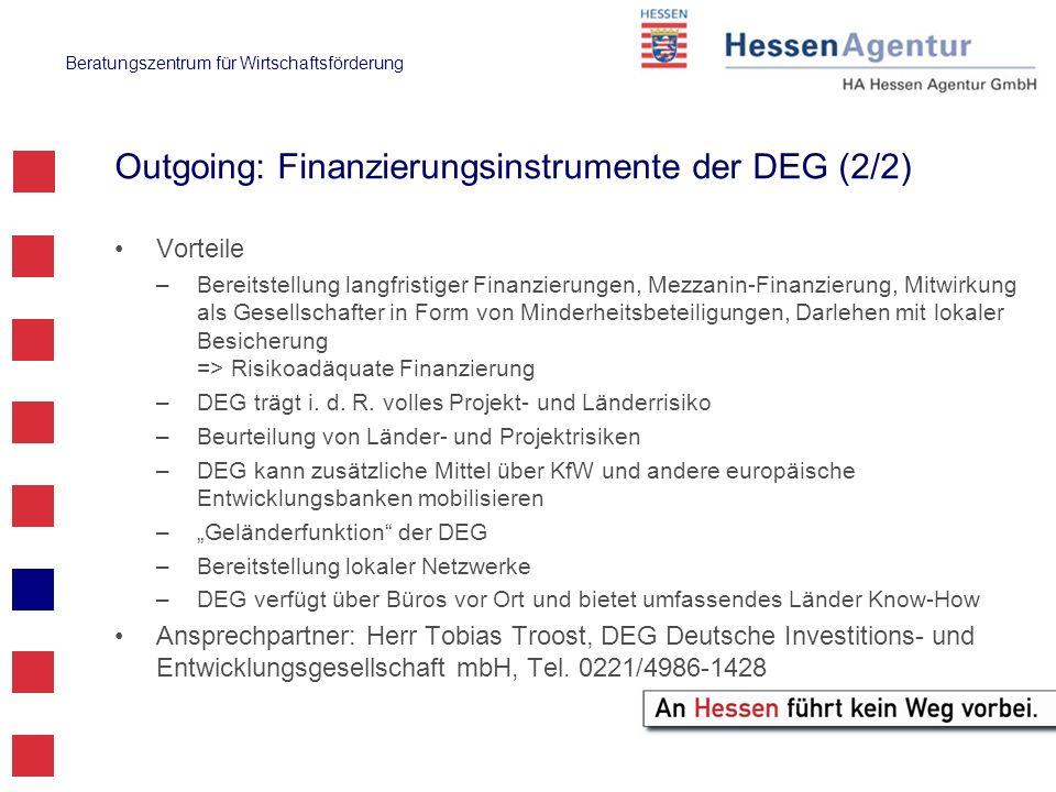 Beratungszentrum für Wirtschaftsförderung Outgoing: Finanzierungsinstrumente der DEG (2/2) Vorteile –Bereitstellung langfristiger Finanzierungen, Mezz