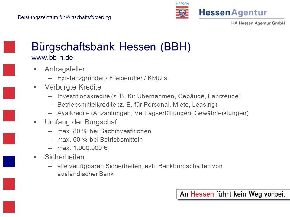 Beratungszentrum für Wirtschaftsförderung Bürgschaftsbank Hessen (BBH) www.bb-h.de Antragsteller –Existenzgründer / Freiberufler / KMU´s Verbürgte Kre