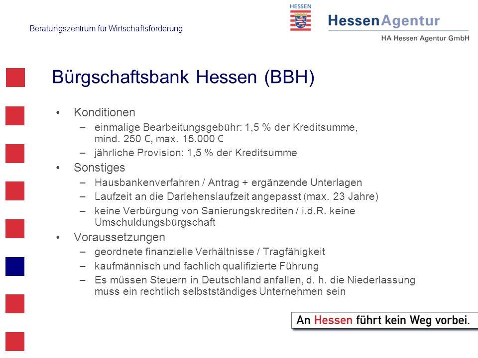 Beratungszentrum für Wirtschaftsförderung Bürgschaftsbank Hessen (BBH) Konditionen –einmalige Bearbeitungsgebühr: 1,5 % der Kreditsumme, mind. 250, ma