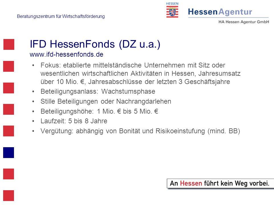 Beratungszentrum für Wirtschaftsförderung IFD HessenFonds (DZ u.a.) www.ifd-hessenfonds.de Fokus: etablierte mittelständische Unternehmen mit Sitz ode