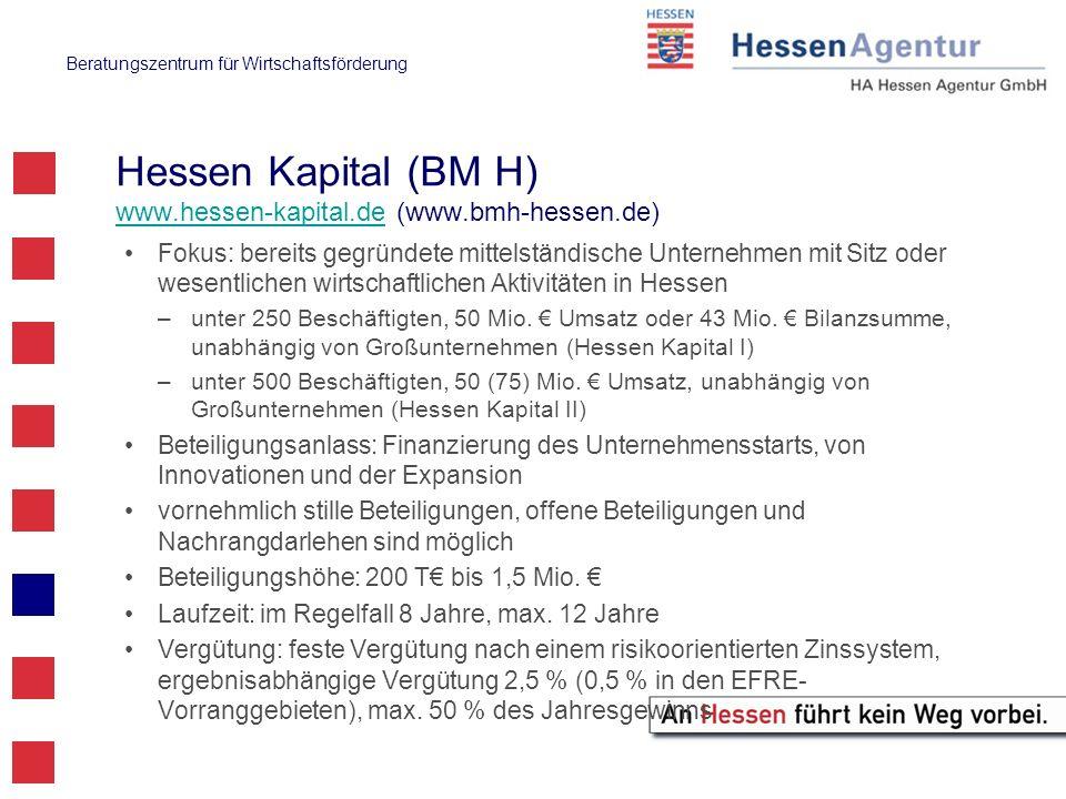Beratungszentrum für Wirtschaftsförderung Hessen Kapital (BM H) www.hessen-kapital.de (www.bmh-hessen.de) www.hessen-kapital.de Fokus: bereits gegründ
