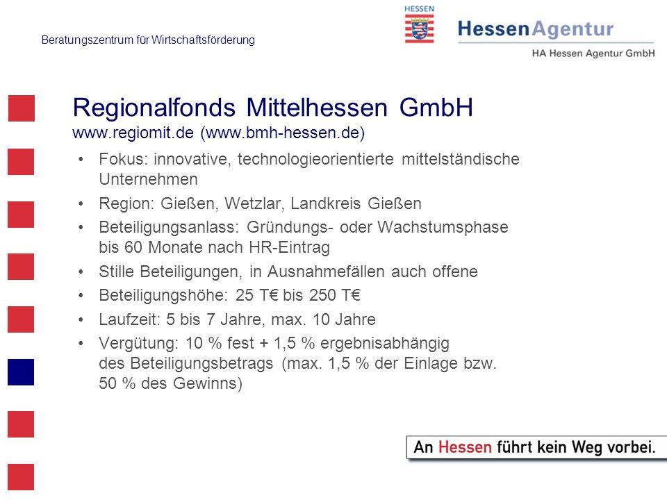 Beratungszentrum für Wirtschaftsförderung Regionalfonds Mittelhessen GmbH www.regiomit.de (www.bmh-hessen.de) Fokus: innovative, technologieorientiert
