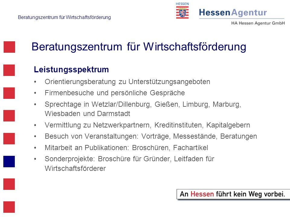 Beratungszentrum für Wirtschaftsförderung Ansprechpartner Wiesbaden:Ulrich Lohrmann,Telefon: 0611 / 774 – 8335 ulrich.lohrmann@hessen-agentur.de Christine Bischoff, Telefon: 0611 / 774 – 8253 christine.bischoff@hessen-agentur.de Wetzlar: Thomas Peter, Telefon: 06441 / 20 90 751 thomas.peter@hessen-agentur.de thomas.peter@hessen-agentur.de Kassel: Rainer Bong, Telefon: 0611 / 774 - 8727 rainer.bong@hessen-agentur.de rainer.bong@hessen-agentur.de www.hessen-agentur.dewww.hessen-agentur.de / Beratungszentrum
