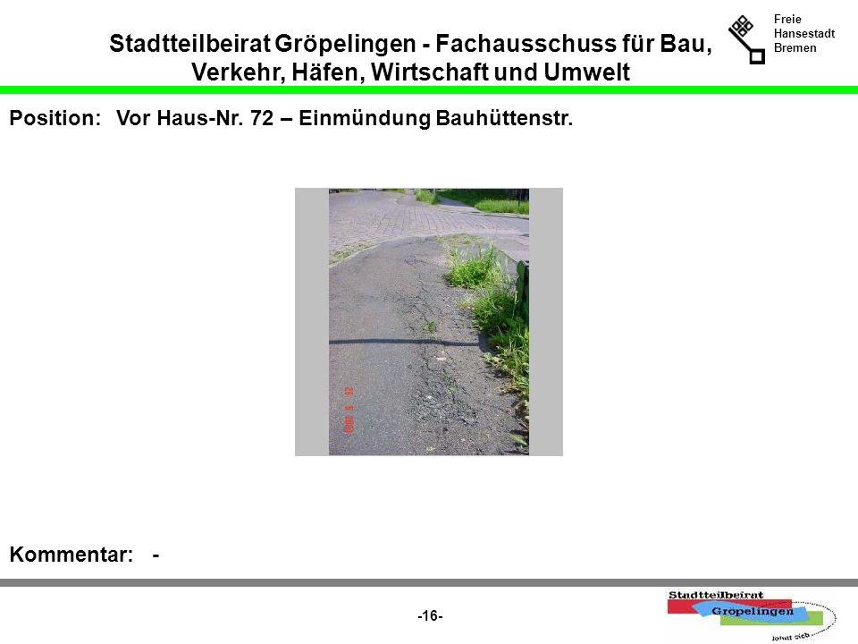 Stadtteilbeirat Gröpelingen - Fachausschuss für Bau, Verkehr, Häfen, Wirtschaft und Umwelt Freie Hansestadt Bremen -16- Position:Vor Haus-Nr. 72 – Ein