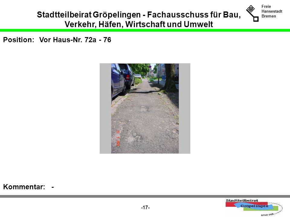 Stadtteilbeirat Gröpelingen - Fachausschuss für Bau, Verkehr, Häfen, Wirtschaft und Umwelt Freie Hansestadt Bremen -17- Position:Vor Haus-Nr. 72a - 76