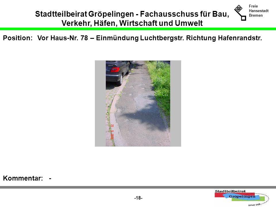 Stadtteilbeirat Gröpelingen - Fachausschuss für Bau, Verkehr, Häfen, Wirtschaft und Umwelt Freie Hansestadt Bremen -18- Position:Vor Haus-Nr. 78 – Ein