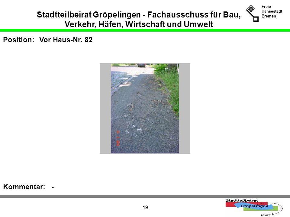Stadtteilbeirat Gröpelingen - Fachausschuss für Bau, Verkehr, Häfen, Wirtschaft und Umwelt Freie Hansestadt Bremen -19- Position:Vor Haus-Nr. 82 Komme