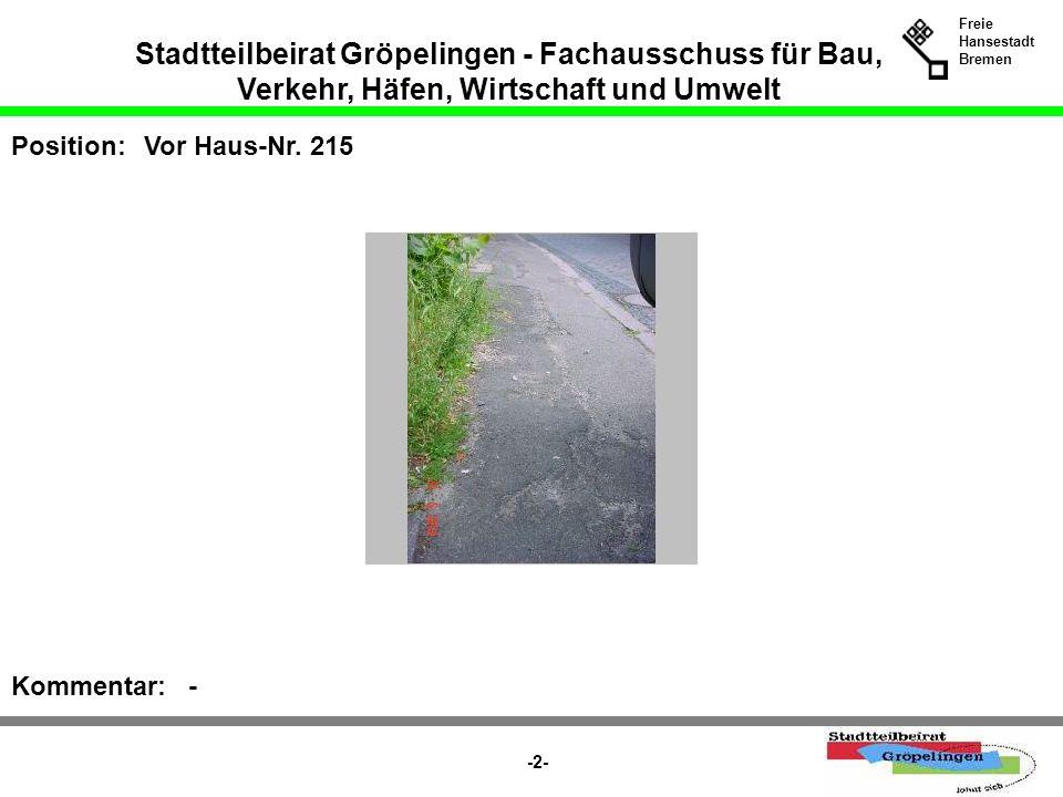 Stadtteilbeirat Gröpelingen - Fachausschuss für Bau, Verkehr, Häfen, Wirtschaft und Umwelt Freie Hansestadt Bremen -2- Position:Vor Haus-Nr. 215 Komme