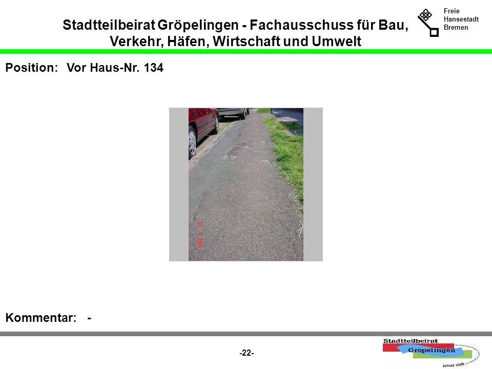 Stadtteilbeirat Gröpelingen - Fachausschuss für Bau, Verkehr, Häfen, Wirtschaft und Umwelt Freie Hansestadt Bremen -22- Position:Vor Haus-Nr. 134 Komm