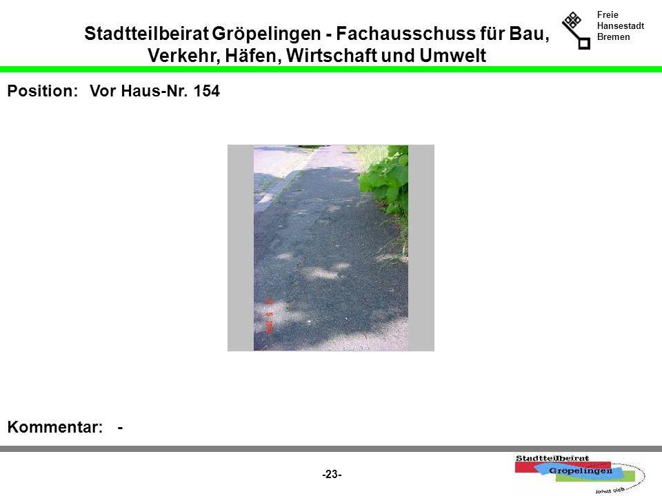 Stadtteilbeirat Gröpelingen - Fachausschuss für Bau, Verkehr, Häfen, Wirtschaft und Umwelt Freie Hansestadt Bremen -23- Position:Vor Haus-Nr. 154 Komm