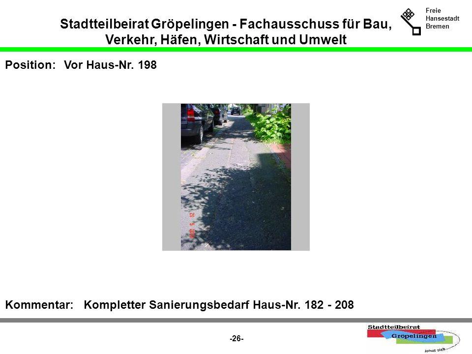 Stadtteilbeirat Gröpelingen - Fachausschuss für Bau, Verkehr, Häfen, Wirtschaft und Umwelt Freie Hansestadt Bremen -26- Position:Vor Haus-Nr. 198 Komm
