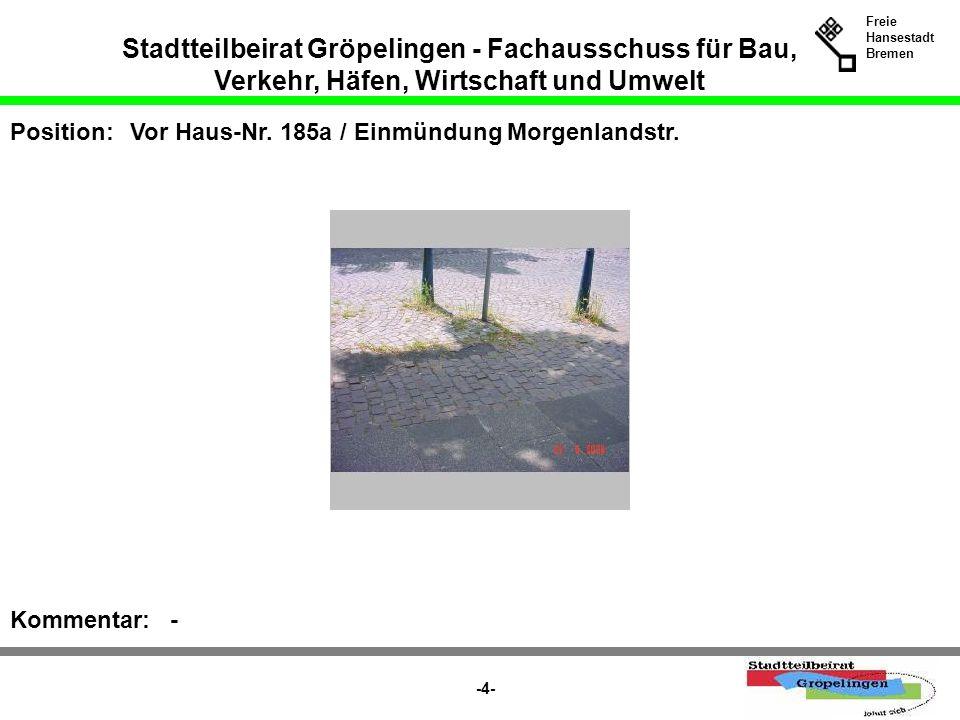 Stadtteilbeirat Gröpelingen - Fachausschuss für Bau, Verkehr, Häfen, Wirtschaft und Umwelt Freie Hansestadt Bremen -4- Position:Vor Haus-Nr. 185a / Ei