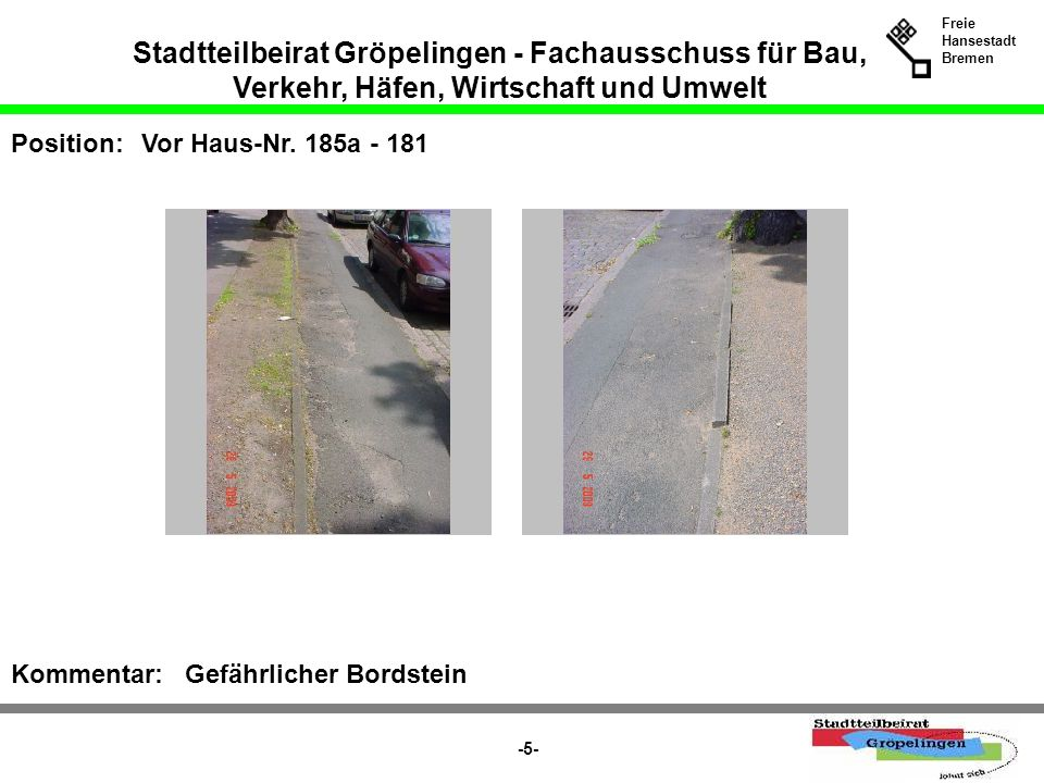 Stadtteilbeirat Gröpelingen - Fachausschuss für Bau, Verkehr, Häfen, Wirtschaft und Umwelt Freie Hansestadt Bremen -5- Position:Vor Haus-Nr. 185a - 18