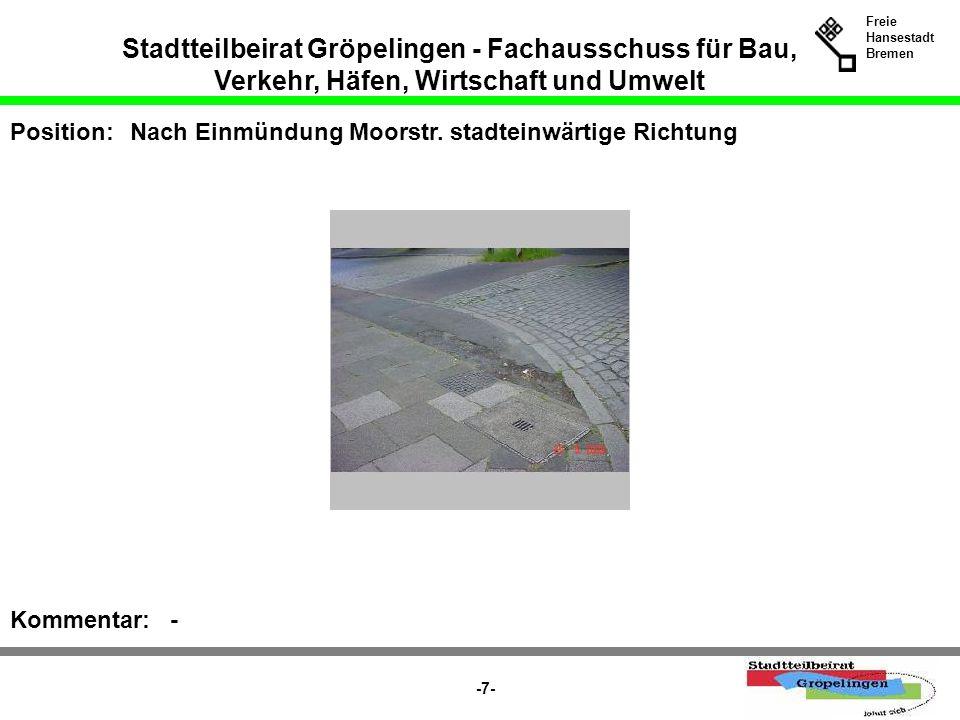 Stadtteilbeirat Gröpelingen - Fachausschuss für Bau, Verkehr, Häfen, Wirtschaft und Umwelt Freie Hansestadt Bremen -7- Position:Nach Einmündung Moorst