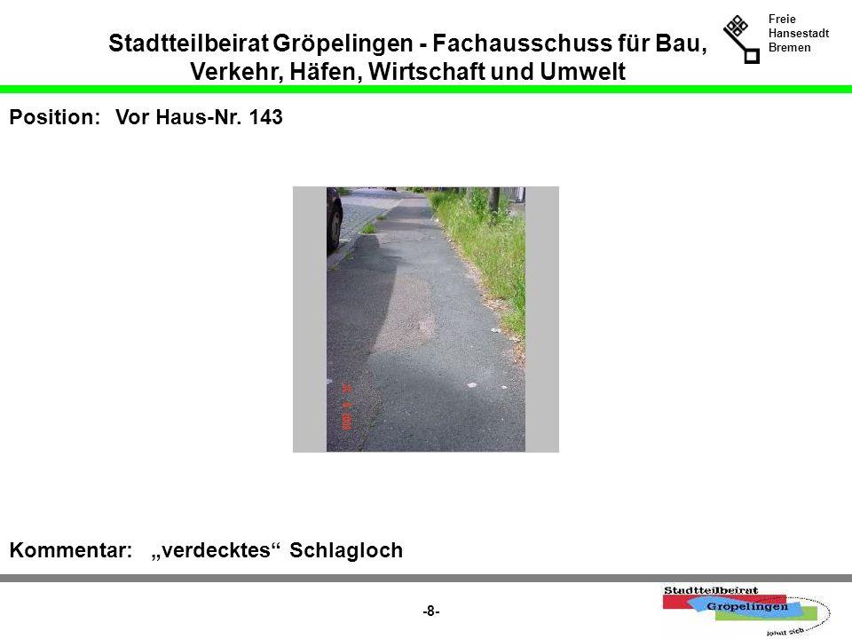 Stadtteilbeirat Gröpelingen - Fachausschuss für Bau, Verkehr, Häfen, Wirtschaft und Umwelt Freie Hansestadt Bremen -8- Position:Vor Haus-Nr. 143 Komme