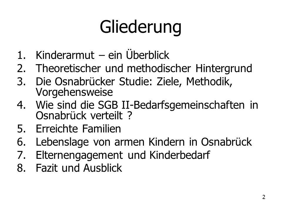2 Gliederung 1.Kinderarmut – ein Überblick 2.Theoretischer und methodischer Hintergrund 3.Die Osnabrücker Studie: Ziele, Methodik, Vorgehensweise 4.Wi