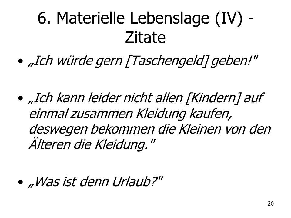 20 6. Materielle Lebenslage (IV) - Zitate Ich würde gern [Taschengeld] geben!